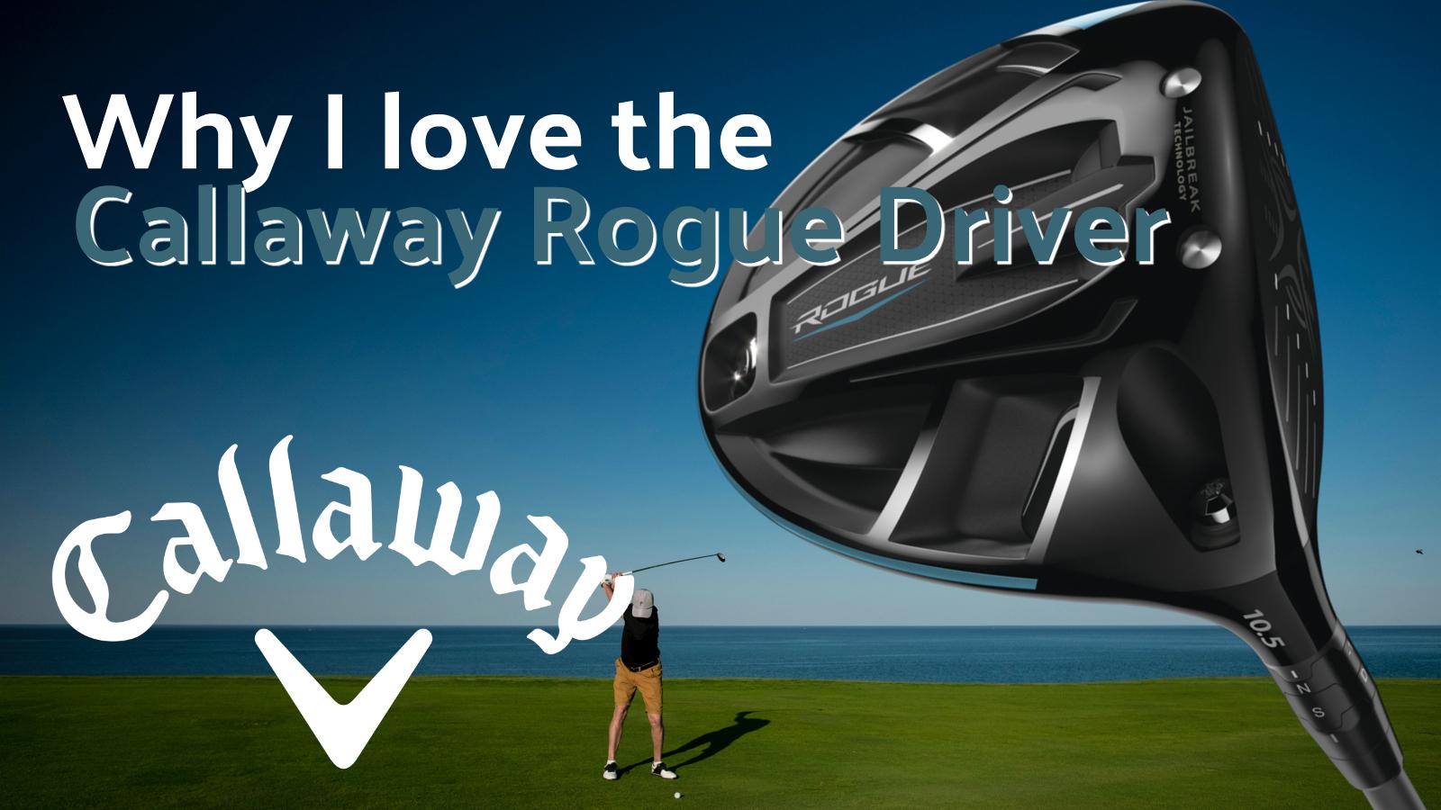 Why We Love The Callaway Rogue Driver   2018 Callaway Rogue
